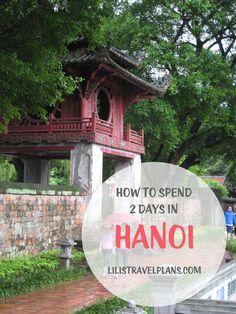 How to spend 2 days in Hanoi, Vietnam | lilistravelplans.com