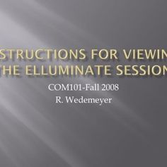 COM101-Fall 2008 R. Wedemeyer   To ensure your computer is configured to use Elluminate, please go to https://www.elluminate.com /support/ and follow the. http://slidehot.com/resources/instructions-for-viewing-the-elluminate-session.46345/