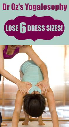 Dr Oz's Yogalosophy helped a girl go from a Size 16 to a Size 2... Yoga poses to increase your weight loss sounds good to me!