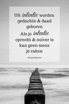 Uit #intentie worden gedachte en daad geboren. Als je intentie oprecht en zuiver is, kan geen mens je raken...