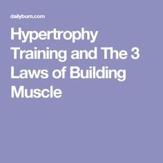 Hypertrophy Training and The 3 Laws of Building Muscle                                                                                                                                                                                 More
