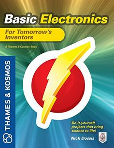 Basic Electronics for Tomorrow's Inventors: A Thames and Kosmos Book by Nick Dossis http://www.amazon.com/dp/0071794697/ref=cm_sw_r_pi_dp_M4KBvb0ZG0RKQ