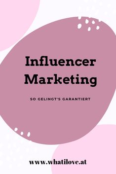 Influencer Marketing - so gelingt's garantiert - What i love Influencer Marketing, Chart, My Love, Blog, Knowledge, Tips, Blogging