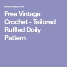 Free Vintage Crochet - Tailored Ruffled Doily Pattern Free Crochet Doily Patterns, Crochet Doilies, Crochet Rugs, Double Ruffle, Vintage Crochet, Crochet Crafts, Tapis Crochet