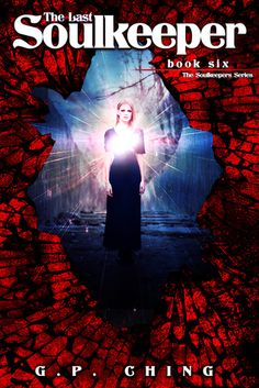 The Last Soulkeeper by G.P. Ching   The Soulkeepers, BK#6   Publication Date: March 23, 2014   www.gpching.com   #YA #Paranormal