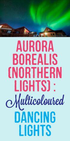 Aurora Borealis (Northern Lights): Multicolored Dancing Lights!
