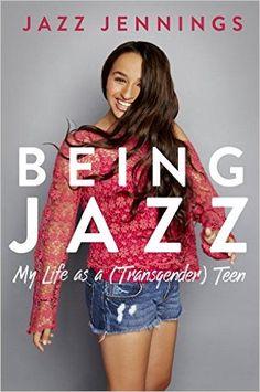 Being Jazz: My Life as a (Transgender) Teen: Jazz Jennings: 9780399554643: Amazon.com: Books