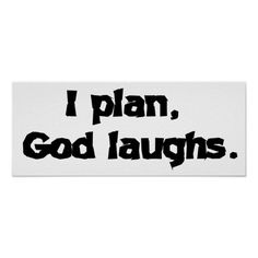 I plan God laughs Print