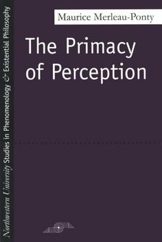 The Primacy of Perception: And Other Essays on Phenomenological Psychology, the Philosophy of Art, History and Politics by Maurice Merleau-Ponty,http://www.amazon.com/dp/0810101645/ref=cm_sw_r_pi_dp_5GTKsb03DRTZZFR5