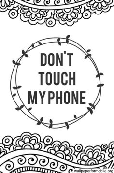 Wallpaper Dont Touch My Phone  http://wallpaperformobile.org/376/wallpaper-dont-touch-my-phone.html