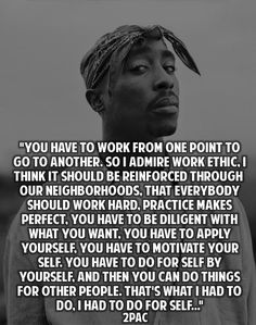 2pac quote. Take pride in everything you do by working hard and giving it your best.