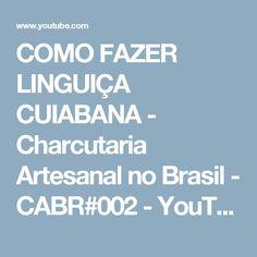 COMO FAZER LINGUIÇA CUIABANA - Charcutaria Artesanal no Brasil - CABR#002 - YouTube