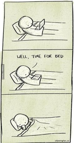 Well, time for bed by chewingfat #Humor