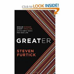 Greater: Dream Bigger. Start Smaller. Ignite God's Vision for Your Life.: Steven Furtick: 9781601423252: Amazon.com: Books