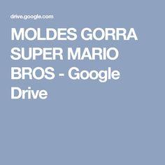 MOLDES GORRA SUPER MARIO BROS - Google Drive