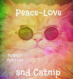 Peace love and catnip!