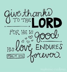 Give Thanks to The Lord....