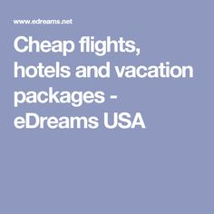 Cheap flights, hotels and vacation packages - eDreams USA Low Cost Flights, Cheap Flights, Booking Sites, Airline Tickets, Travel Kits, Vacation Packages, Business Travel, Hotels, Usa