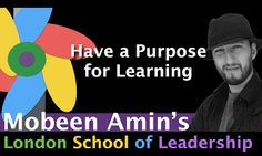 Have a Purpose for Learning  http://londonschoolofleadership.blogspot.com/2014/06/have-purpose-for-learning.html