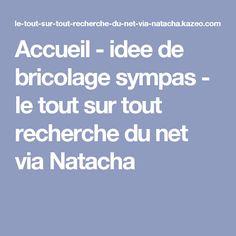 Accueil - idee de bricolage sympas - le tout sur tout recherche du net via Natacha