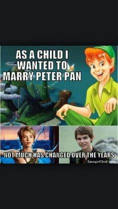 No, seriously, I really DID want to marry Peter Pan.... only the animated one though