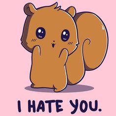 I Hate You.