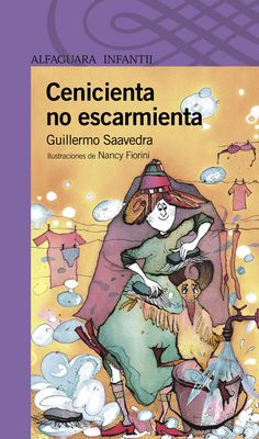 """""""Cenicienta no escarmienta"""" - Guillermo Saavedra (Alfaguara)"""