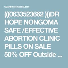 (((0633523662 )))DR HOPE NONGOMA SAFE /EFFECTIVE ABORTION CLINIC PILLS ON SALE 50% OFF Outside USA - BuyFromSeller - jobs,apartments,rent,jeep,cars,home,sale,overstock,buy,sell
