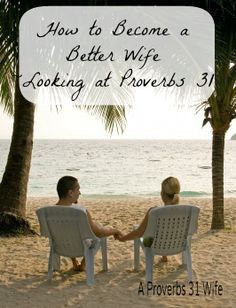 How to Become a Better Wife - A Proverbs 31 Wife. Click to read post.