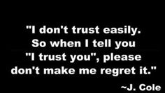 I don't trust easily, so when I tell you I trust you, please don't make me regret it #quotes