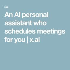 An AI personal assistant who schedules meetings for you | x.ai
