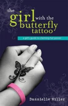 Girl With the Butterfly Tattoo - a girl's guide to claiming her power. The butterfly is a symbol of transformation reminding us that we are all able to change. We can make choices and we are in control.