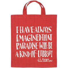 """I have always imagined that paradise will be a kind of library."" — Jorge Luis Borges • Borges Library Bag, from The Literary Gift Company • £5.00"