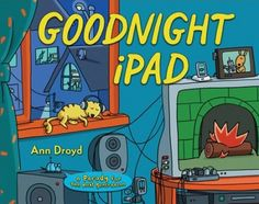 "Goodnight iPad, by Ann Droyd   ""Goodnight remotes and Netflix streams, Androids, apps and glowing screens""….. This peaceful book allows you to say goodnight to all 150+ electronics you must play with before going to bed."