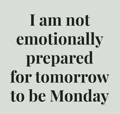 Monday. ..I'm not ready