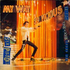 """the late Sid Vicious covering """"My Way"""" by Frank Sinatra. This is the single 45 rpm. Cd Cover Art, Vinyl Cover, Vinyl Cd, Vinyl Records, Rock Music, My Music, Eminem Rihanna, Sid And Nancy, Punk Poster"""