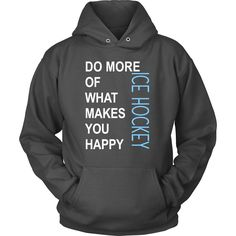 Ice Hockey Shirt - Do more of what makes you happy Ice Hockey- Sport Gift