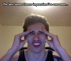 Probably the best James Franco impression ever...