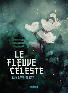 Le fleuve céleste de Guy Gavriel Kay (novembre 2016) ©Leraf Cyberpunk, Science Fiction, Version Francaise, Books To Read, Tags, Reading, Movie Posters, French, Livres