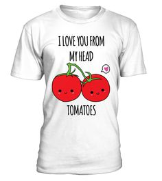 I Love You From My Head Tomatoes   daughter shirt, daughter gift ideas, mother daughter shirts #daughter #giftfordaughter #family #hoodie #ideas #image #photo #shirt #tshirt #sweatshirt #tee #gift #perfectgift #birthday #Christmas