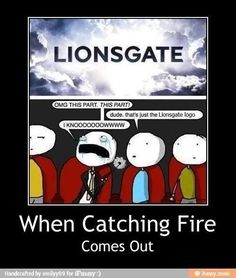 That will probably be me....... And the rest of the Hunger Games fandom! O.o