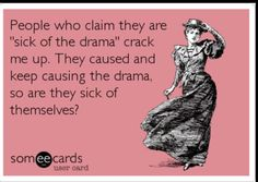 """Family Free and Funny Family Ecard: People who claim they are """"sick of the drama"""" crack me up. They caused and keep causing the drama, so are they sick of themselves? Create and send your own custom Family ecard. Great Quotes, Quotes To Live By, Me Quotes, Funny Quotes, Inspirational Quotes, Funniest Quotes, Happy Quotes, Family Humor, Family Quotes"""