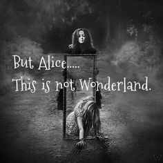 But Alice, This is not Wonderland