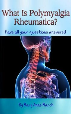 What Is Polymyalgia Rheumatica? Have All Your Questions Answered. by Mary Anne March, http://www.amazon.com/dp/B00BXIX42O/ref=cm_sw_r_pi_dp_pK8jsb0PYMTDD