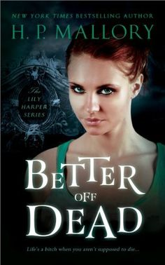 Better Off Dead (The Lily Harper Series Book 1) by H.P. Mallory, http://www.amazon.com/dp/B00C17RE3G/ref=cm_sw_r_pi_dp_nHiMub11QZ4AC
