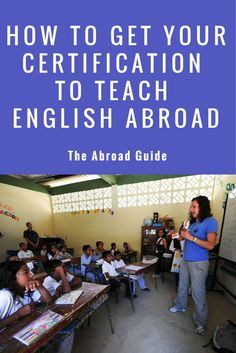 Want to work abroad? You can get paid to work abroad if you have your certification to teach English. Here's how to go about getting your certification to teach English abroad.