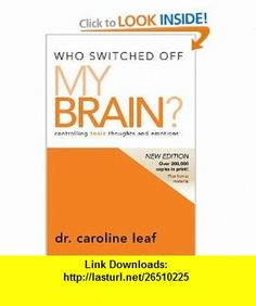 Who Switched Off My Brain?  Revised Controlling Toxic Thoughts and Emotions (9780981956725) Thomas Nelson , ISBN-10: 0981956726  , ISBN-13: 978-0981956725 ,  , tutorials , pdf , ebook , torrent , downloads , rapidshare , filesonic , hotfile , megaupload , fileserve