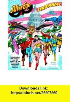 Alter Ego Centennial (9781605490311) Roy Thomas, Jim Amash, Jerry Ordway, Rich Buckler , ISBN-10: 1605490318  , ISBN-13: 978-1605490311 ,  , tutorials , pdf , ebook , torrent , downloads , rapidshare , filesonic , hotfile , megaupload , fileserve