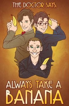 So, if an apple a day, keeps the Doctor away, I suppose a banana a day keeps the Daleks, Cybermen, Weeping Angels, and Silence away?