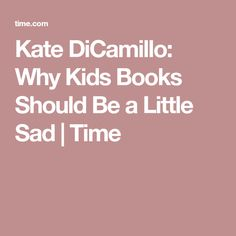 Kate DiCamillo: Why Kids Books Should Be a Little Sad | Time
